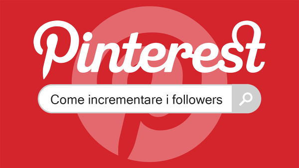 come incrementare follower su pinterest